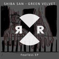 Green Velvet, Shiba San - Fearless (Original Mix) ()