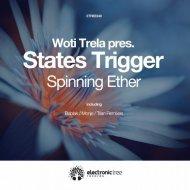 Woti Trela Pres. States Trigger - Spinning Ether (Trian Remix) (Original Mix)
