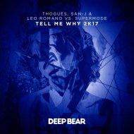 Thogues, San-J & Leo Romano vs. Supermode - Tell Me Why (2k17 Remix) ()
