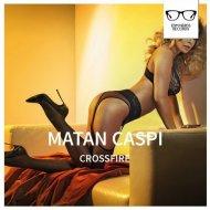 Matan Caspi - Crossfire (Original Mix)