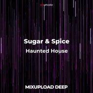 Sugar & Spice - Haunted House (Original Mix)