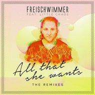 Freischwimmer Ft. Little Chaos - All That She Wants ( King Arthur Remix)