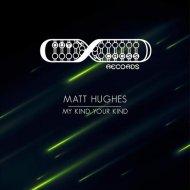 Matt Hughes - My Kind Your Kind (Original) ()