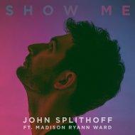 John Splithoff feat. Madison Ryann Ward  -  Show Me  (Original Mix)