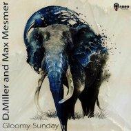 D.Miller, Max Mesmer  - Gloomy Sunday  (Original Mix)