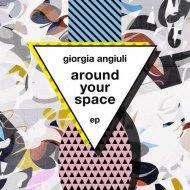Giorgia Angiuli - Around Your Space (Original Mix)