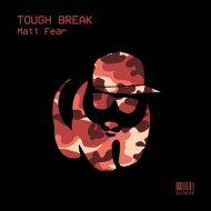 Matt Fear - Tough Break  (Original Mix)