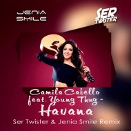 Camila Cabello feat. Young Thug - Havana (Jenia Smile & Ser Twister Extended Remix) (Original Mix)
