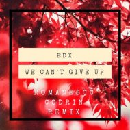 EDX - We Can\'t Give Up (Romanescu Codrin Remix) ()