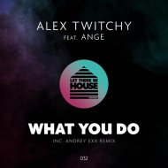 Alex Twitchy, Ange, Andrey Exx - What You Do (Andrey Exx Remix) ()