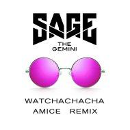Sage The Gemini - Watchachacha (Amice Remix) (Original Mix)