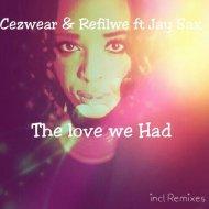 Cezwear & Refilwe feat. Jay Sax - The Love We Had (Original Mix)