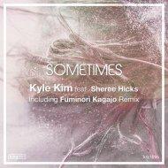 Kyle Kim feat. Sheree Hicks - Sometimes  (Original Mix)