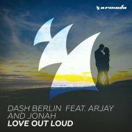 Dash Berlin Ft. Arjay & Jonah - Love Out Loud (Original Mix)