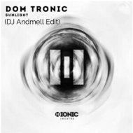 Dom Tronic - Sunlight (DJ Andmell Edit) ()