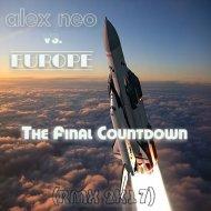 Alex Neo vs. Europe - The Final Countdown  (RMX 2K17)