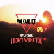 Dj Volkan Uca feat. Dcoverz - I Don\'t Want Too  (IK Edit)