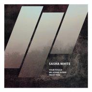 Sasha White - Trust You  (Original Mix)