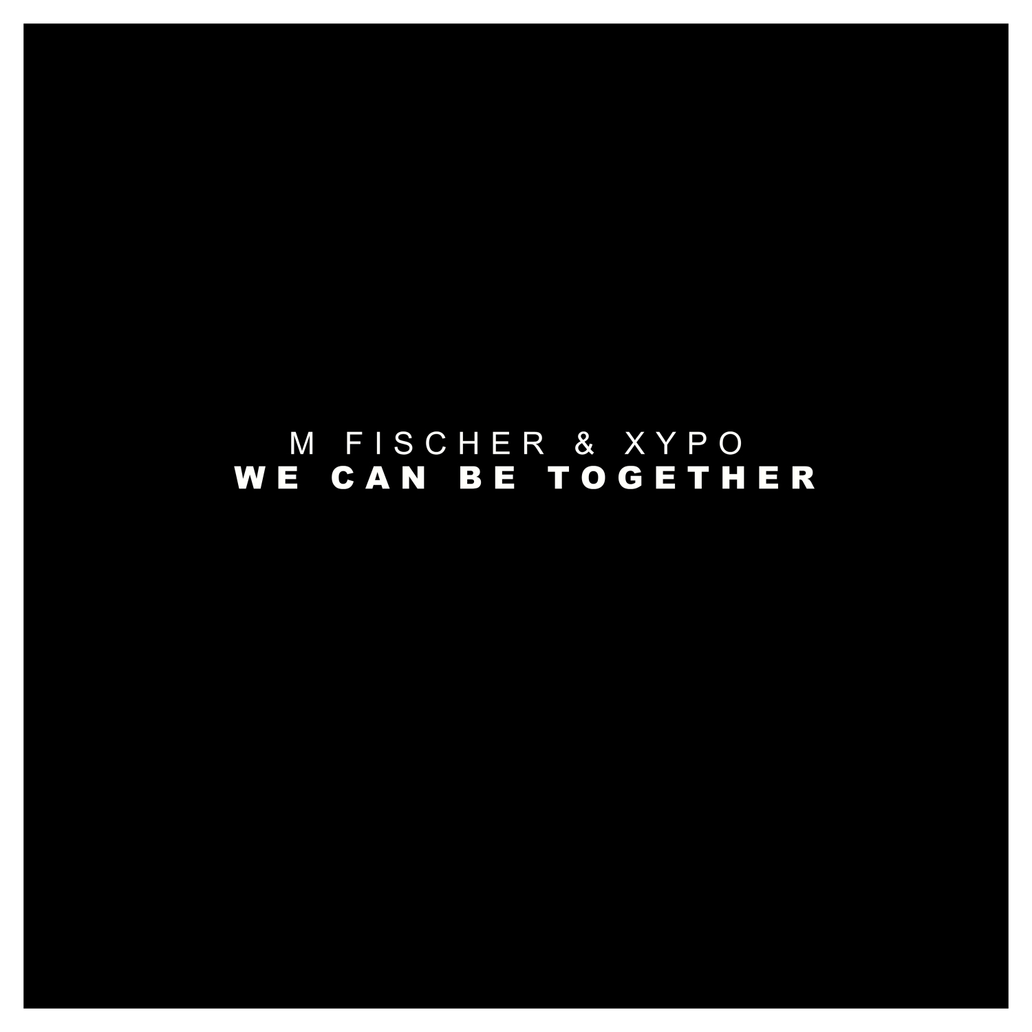 M Fischer & XYPO - We Can Be Together (Original Mix) ()