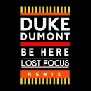 Duke Dumont - Be Here  (Lost Focus Remix)