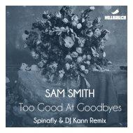 Sam Smith - Too Good at Goodbyes (Spinafly & DJ Kann Remix Radio Mix)