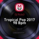 Dj Rule3 - Tropical Pop 2017 98 Bpm ()