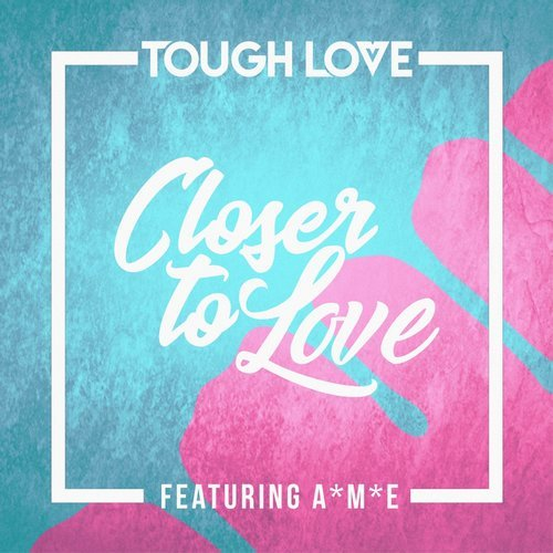 Tough Love Ft. A*M*E - Closer To Love (VIP Mix)