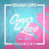 Tough Love Ft. A*M*E - Closer To Love (99 ReVibe)