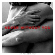 ATB feat. Sean Ryan - Never Without You (UltraBooster Bootleg Remix)