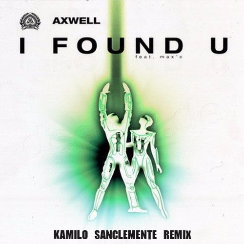 Axwell - I Found You  (Kamilo Sanclemente Unofficial Remix)