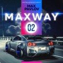 Max Pavlov - MaxWay #02 ()