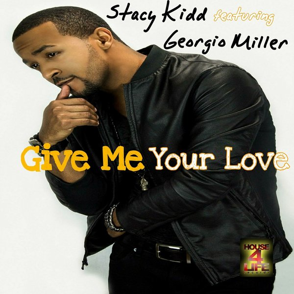 Stacy Kidd feat. Georgio Miller - Give Me Your Love  (Main Mix)