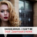 Hakan Akkus - I Can\'t Be (Erbil Dzemoski Remix)