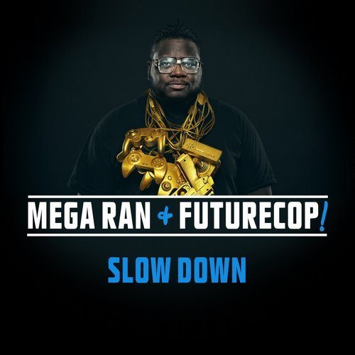 Mega Ran & Futurecop!  - Slow Down (Original Mix) ()