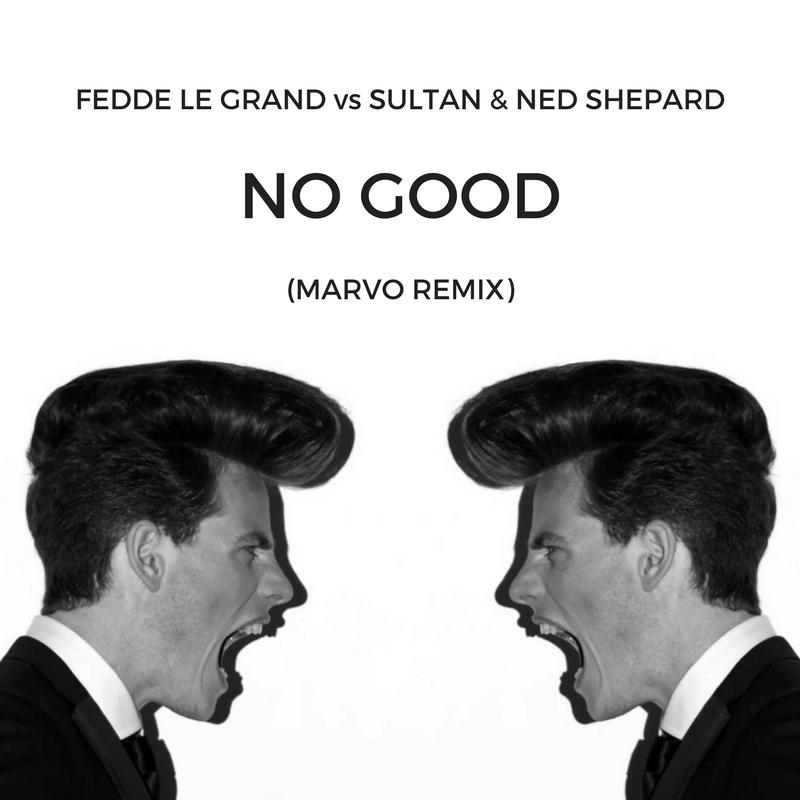 Fedde Le Grand Vs. Sultan & Ned Shepard  -  No Good  (Marvo Remix)