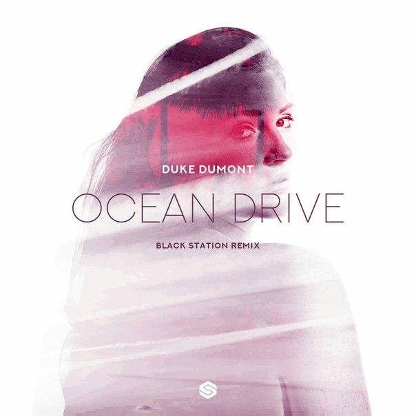 Duke Dumont  -  Ocean Drive  (Black Station Remix)