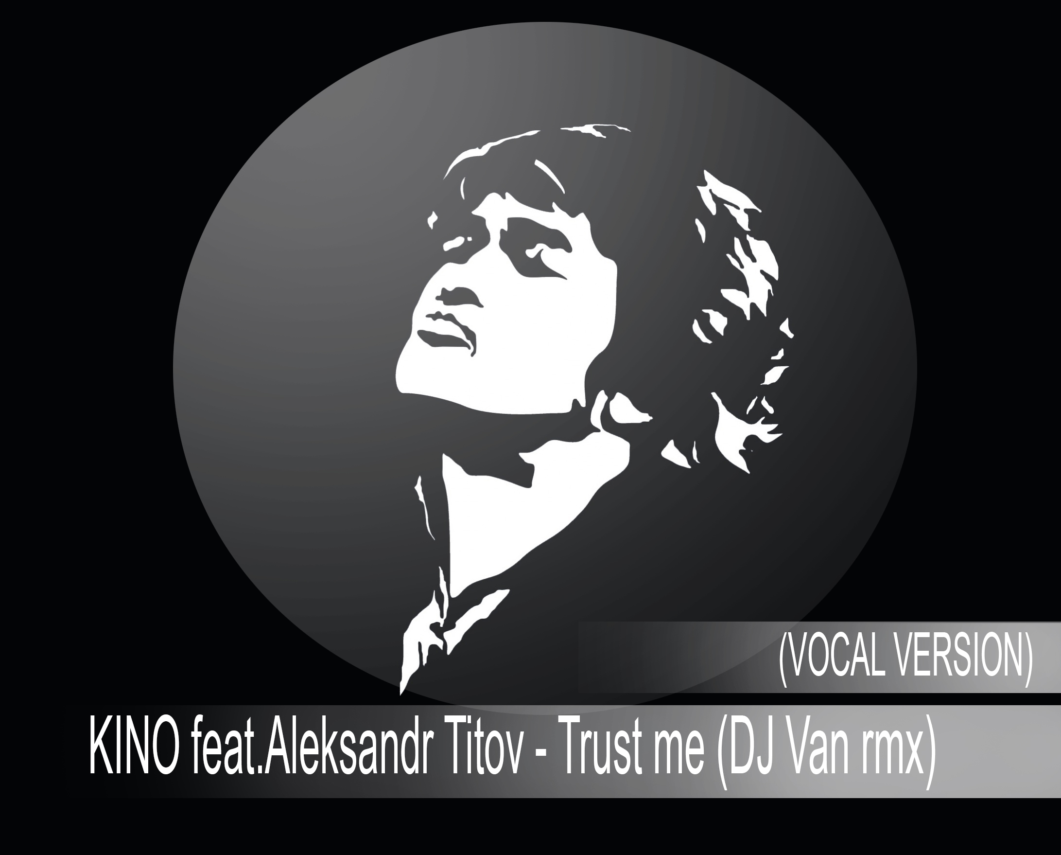 KINO feat.Aleksandr Titov - Trust me  (DJ Van vocal rmx)