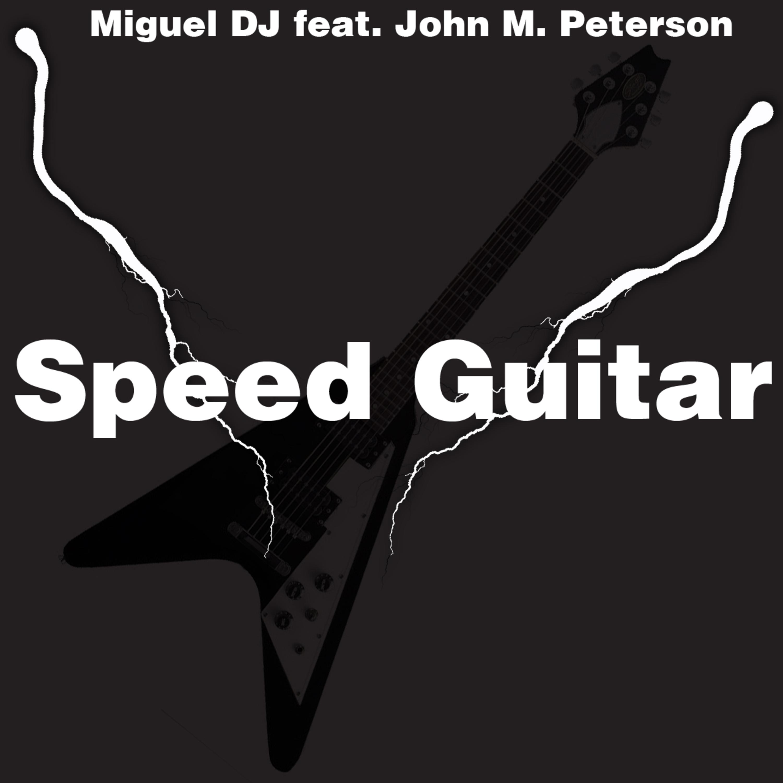 Miguel DJ - Speed Guitar (feat. John M. Peterson) (Original Mix)