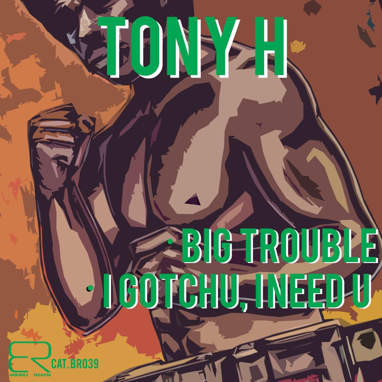 Tony H - I Gotchu, I Need U (Original Mix)