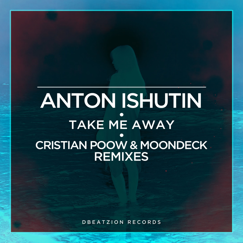 Anton Ishutin  - Take Me Away (Cristian Poow Remix)