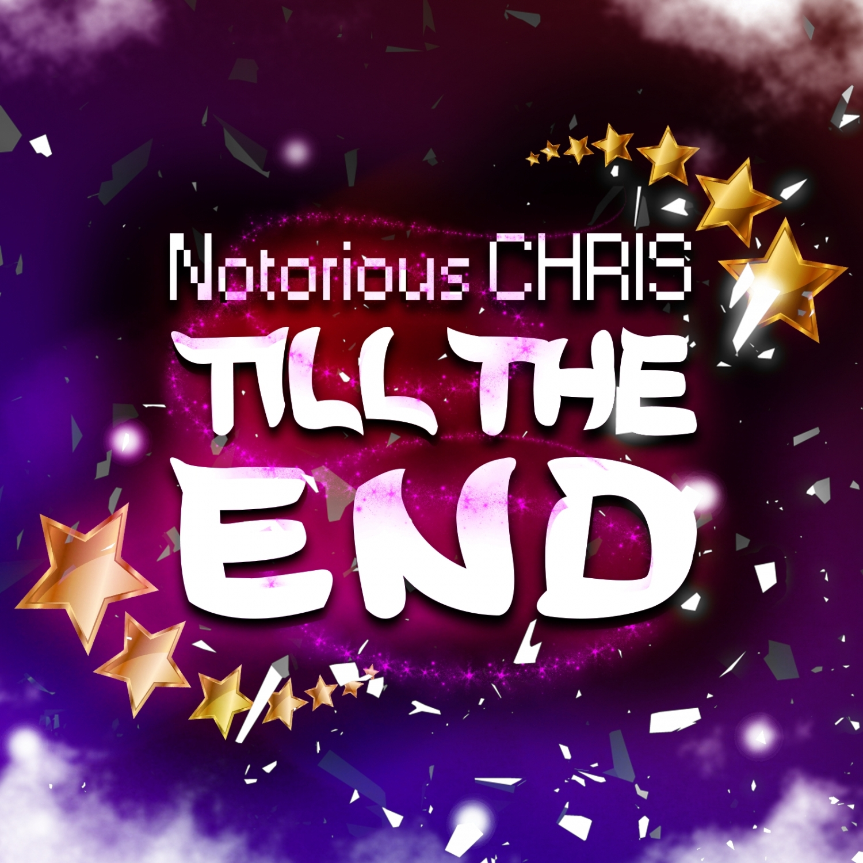 Notorious CHRIS - Till The End (Original Mix)
