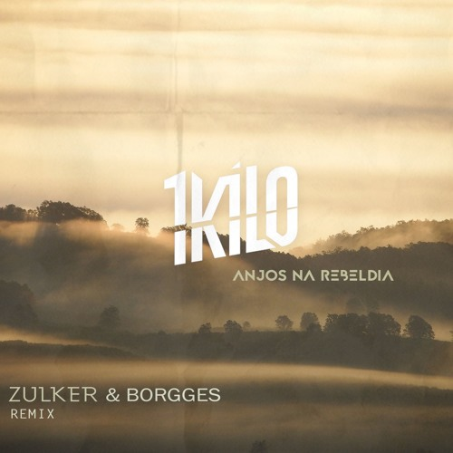 1Kilo - Anjos Na Rebeldia (Zulker & Borgges Remix) ()