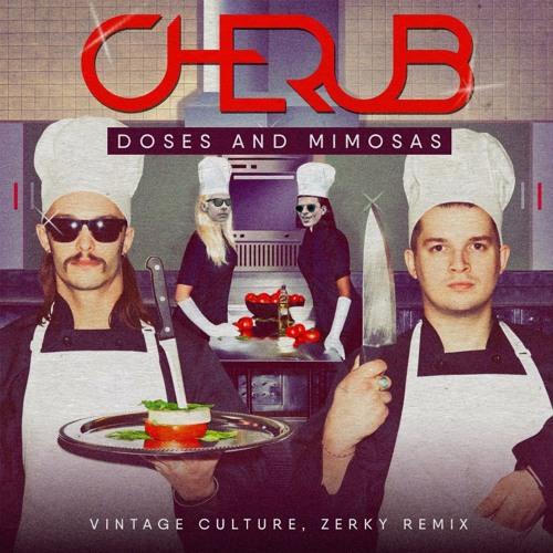 Cherub - Doses & Mimosas (Vintage Culture, Zerky Remix) ()