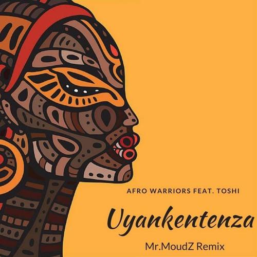 Afro Warriors Feat. Toshi - Uyankentenza (Mr.MoudZ Remix) ()
