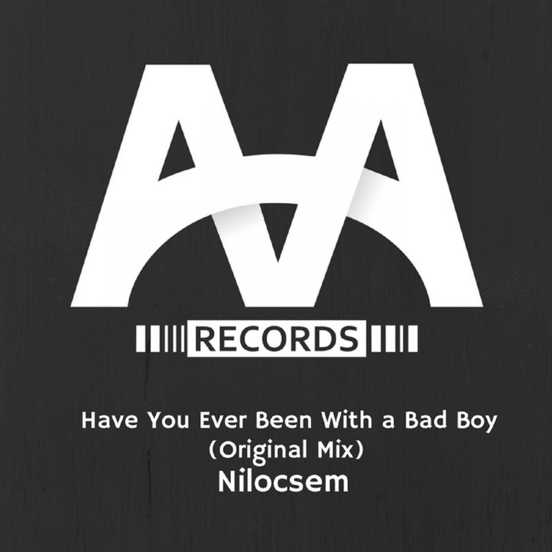 Nilocsem - Have You Ever Been With A Bad Boy (Original Mix)