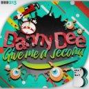 Danny Dee - Give Me A Second (Original Mix)
