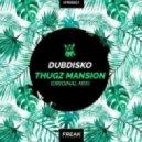 Dubdisko  - Thugz Mansion (Original Mix) ()