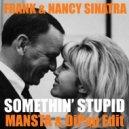Frank & Nancy Sinatra  -  Somethin\' Stupid  (MANSTA & DiPap Extended Mix )