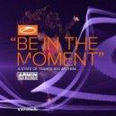 Armin Van Buuren - Be in the Moment (Asot 850 Anthem) (Original Mix)