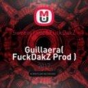 SweenyTodd&FuckDakZ - Guillaera  (FuckDakZ Prod) ()